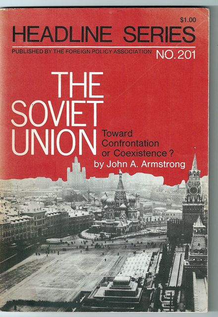 HEADLINE SERIES NO. 201: THE SOVIET UNION: Toward Confrontation or Coexistence. John A. ARMSTRONG.