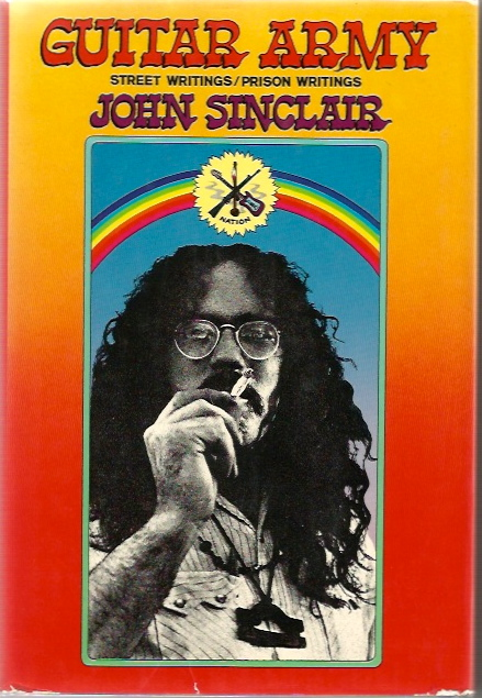 Guitar Army: Street Writings / Prison Writings. WHITE PANTHERS, John SINCLAIR.