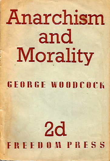 ANARCHISM AND MORALITY - Jackson MacLow›s copy. George WOODCOCK.