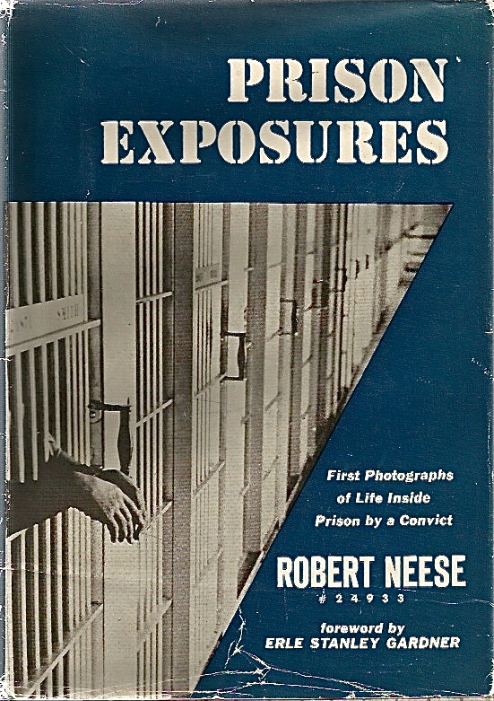 Prison Exposures: First Photographs Inside Prison by a Convict. Robert NEESE, fwd Erle Stanley Gardner.