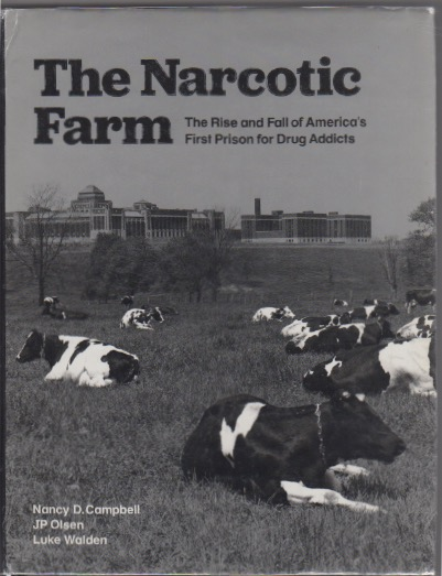 THE NARCOTIC FARM: The Rise and Fall of America's First Prison for Drug Addicts. DRUGS, Nancy D. CAMPBELL, Luke Walden, JP Olsen.