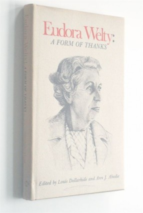 EUDORA WELTY: A FORM OF THANKS. Louis Dollarhide, Ann J. Abadie