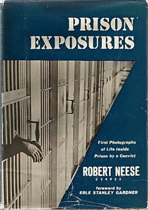 Prison Exposures: First Photographs Inside Prison by a Convict. Robert NEESE, fwd Erle Stanley...